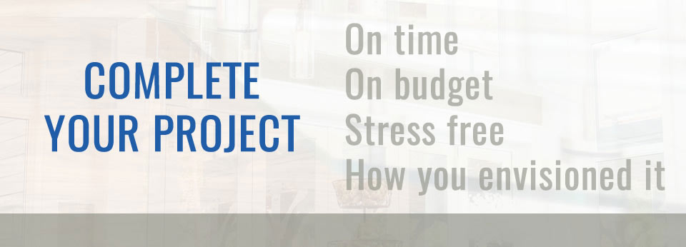 Complete Your Project - On time, one budget, stress free, how you envisioned it at Build-it-Better.