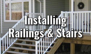 Building Your Deck - Installing Railings and Stairs