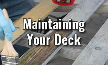 Building Your Deck - Maintaining Your Deck